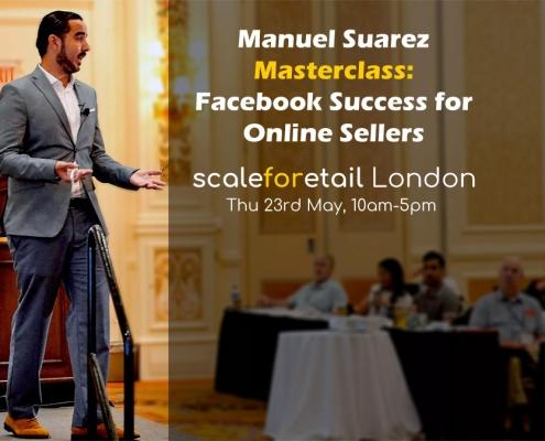 Manuel Suarez Masterclass - Facebook Success for Online Sellers, ScaleForEtail London